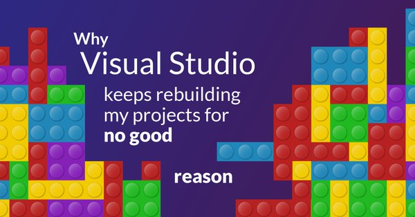 Why Visual Studio Keeps Rebuilding My Projects