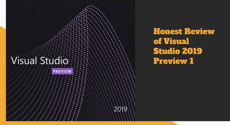 honest review of visual studio 2019 preview 1
