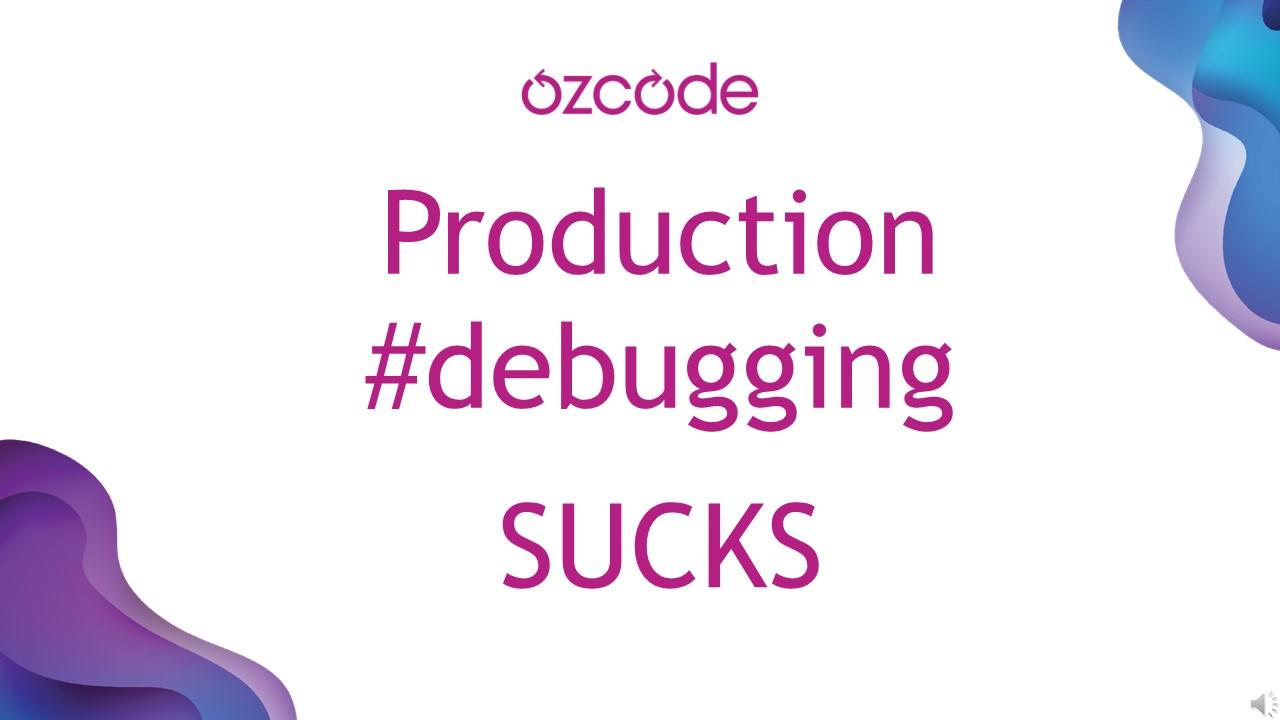 Production Debugging Sucks - Ozcode