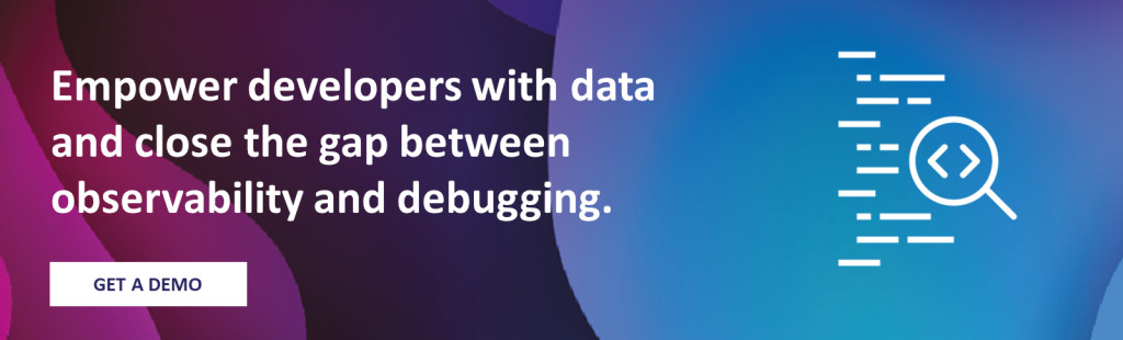 Empower developers with data and close the gap between observability and debugging.
