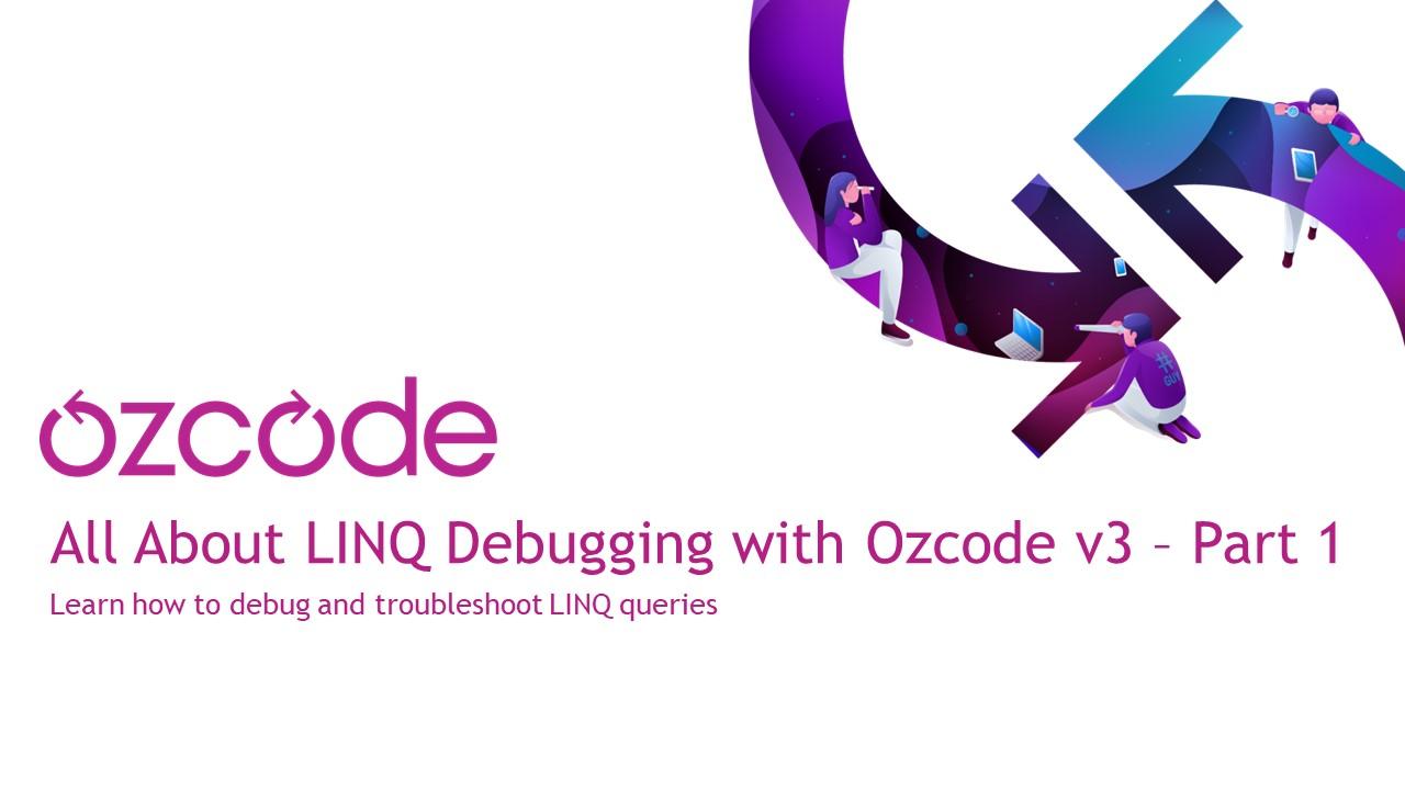 Ozcode LINQ Debugging
